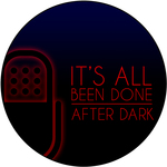 Event photo for: It's All Been Done Radio Hour: After Dark
