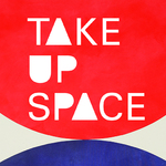 Event photo for: Take Up Space