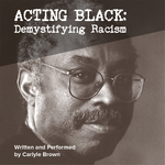 Event photo for: Acting Black: Demystifying Racism