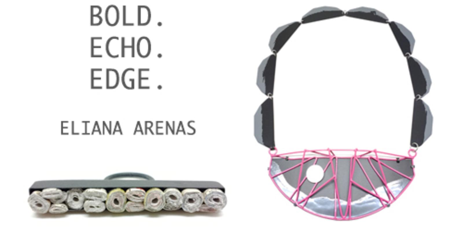 BOLD.ECHO.EDGE - A Solo Exhibition By Eliana Arenas