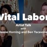 Vital Labor – Artist Talk with Jessie Horning & Ben Yacavone
