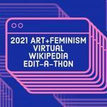 2021 Art+Feminism Wikipedia Virtual Edit-a-Thon