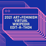 Фотография с мероприятия: 2021 Art + Feminism Wikipedia Edit-a-Thon