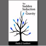 Paula J. Lambert: The Sudden Seduction of Gravity